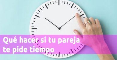 Qué hacer si tu pareja te pide tiempo