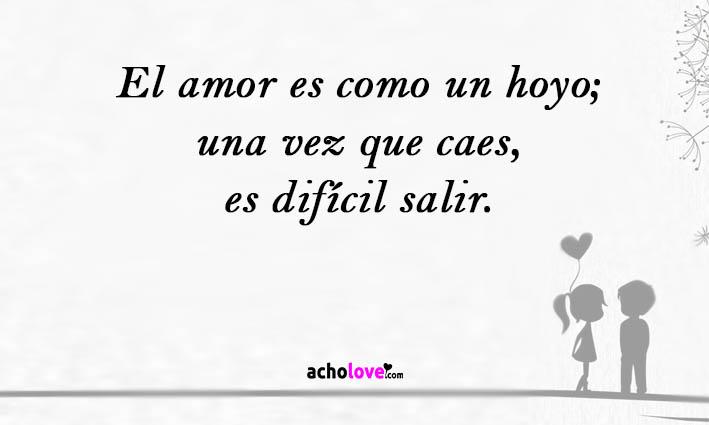 El Amor Es Como Un Hoyo; Una Vez Que Caes, Es Difícil Salir.