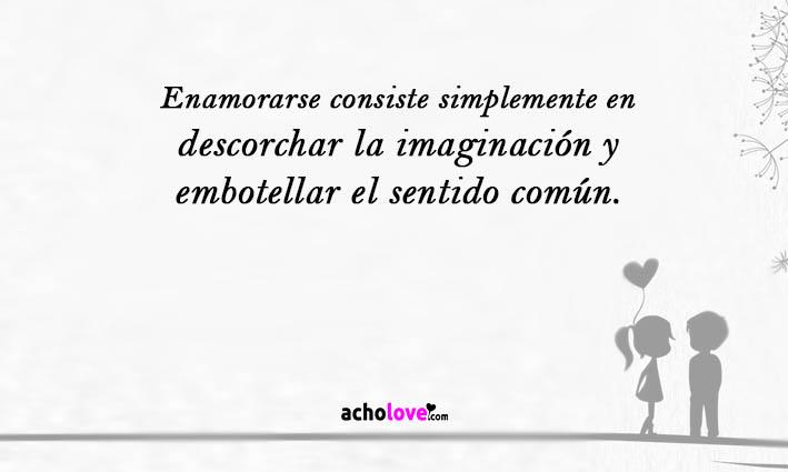 Enamorarse Consiste Simplemente En Descorchar La Imaginación Y Embotellar El Sentido Común.