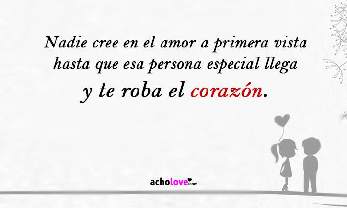 Nadie Cree En El Amor A Primera Vista Hasta Que Esa Persona Especial Llega Y Te Roba El Corazón.