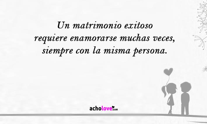 Un Matrimonio Exitoso Requiere Enamorarse Muchas Veces, Siempre Con La Misma Persona.