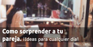 Como Sorprender A Tu Pareja Con Ideas Cualquier Día